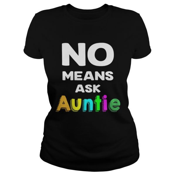 No means ask auntie color shirt Classic Ladies Tee