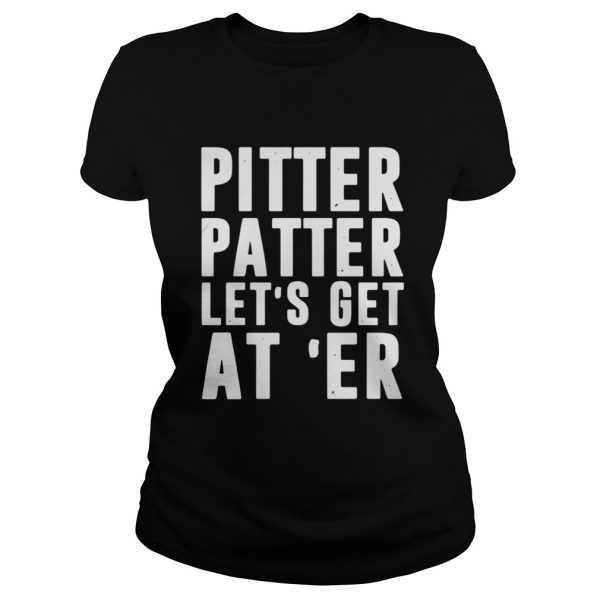 Pitter patter lets get ater shirt Classic Ladies Tee