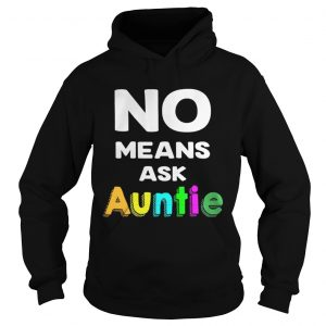 No means ask auntie color shirt Hoodie
