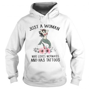 Just a woman who loves Mermaids and has tattoos shirt Hoodie