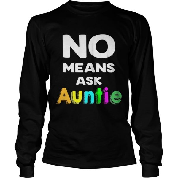 No means ask auntie color shirt Longsleeve Tee Unisex