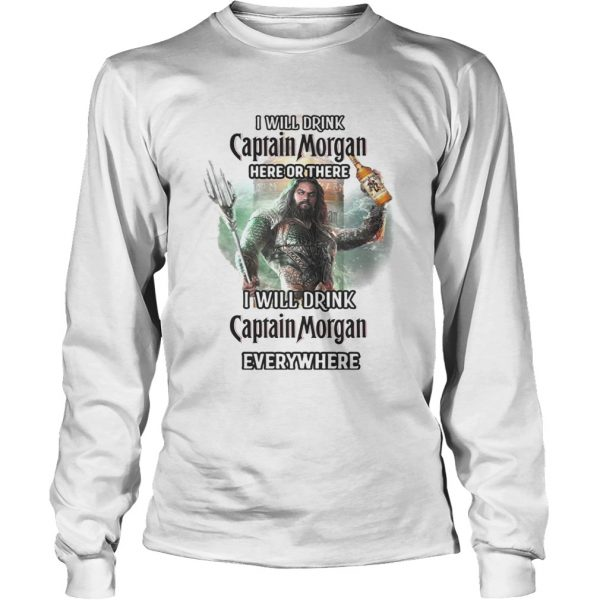 Aquaman I will drink Captain Morgan here there I will drink Captain Morgan everywhere shirt Longsleeve Tee Unisex