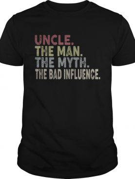 Uncle the man the myth the bad influence tshirt