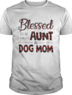 Blessed to be called aunt and dog mom shirt