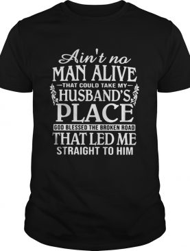 Aint no man alive that could take my husbands place shirt