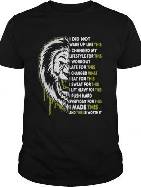 Lion I did not walk up like this I changed my lifestyle for this shirt