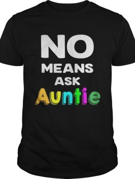 No means ask auntie color shirt