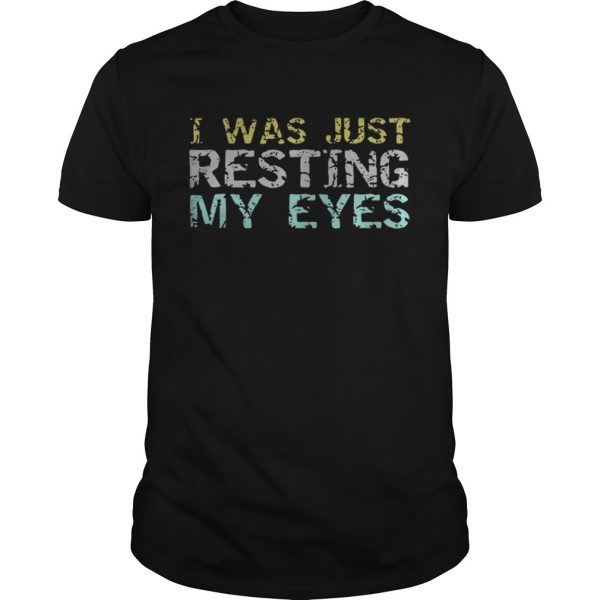 I was just resting my eyes shirt