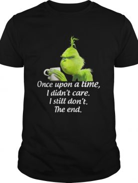 Grinch once upon a time I didnt care I still dont the end shirt