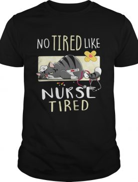 No tired like nurse tired cat shirt