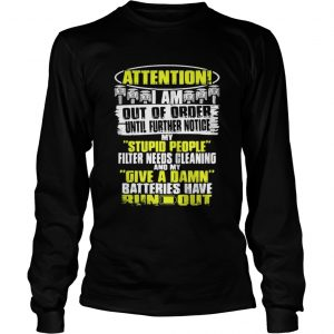 Attention I Am Out Of Order Until Further Notice My Stupid People Shirt Longsleeve Tee Unisex