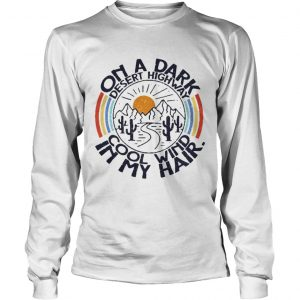 On the dark desert highway cool wind in my hair sunrise shirt Longsleeve Tee Unisex
