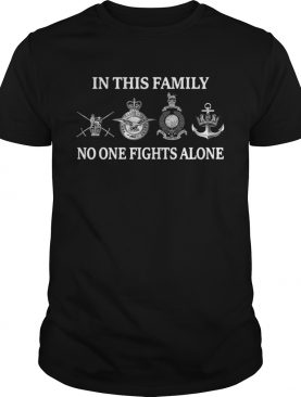 British Army Royal Air Force Marines Navy in this family no one fights alone shirt