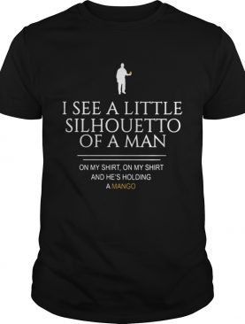 I See A Little Silhouetto Of A Man On My Shirt