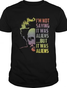 Giorgio A Tsoukalos Im not saying it was aliens but it was alien shirt