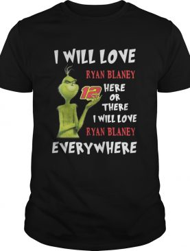 Grinch I will love Ryan Blaney 12 here or there or everywhere shirt