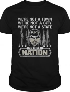 New Orleans Saints Were not a Town were not a City were not a State shirt