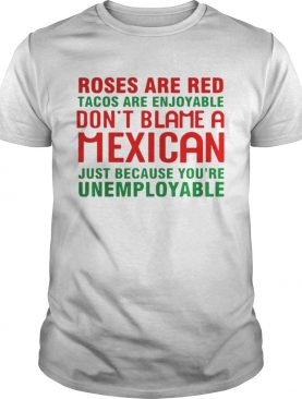 Roses Are Red Tacos Are Enjoyable Dont Blame A Mexican Shirt