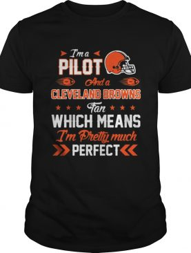 Im A Pilot Browns Fan And Im Pretty Much Perfect Shirt