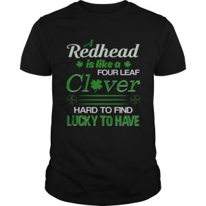 A redhead is like a four leaf clover hard to find lucky to have Guy shirt