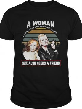 A woman cannot survive on wine alone she also needs a friend vintage shirt