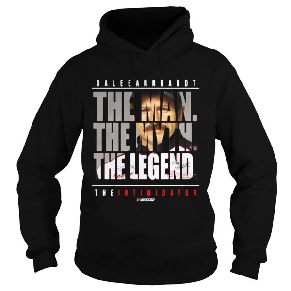 Dale Earnhardt the man the myth the legend the intimidator Hoodie shirt