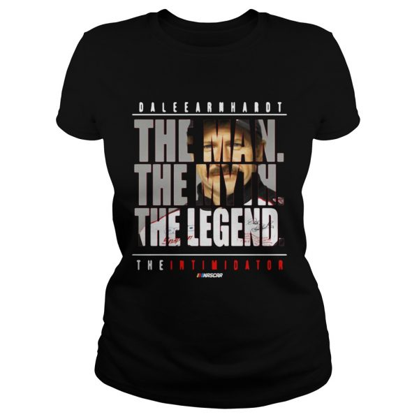 Dale Earnhardt the man the myth the legend the intimidator Ladies shirt