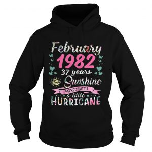 February 1982 37 years sunshine mixed with a little hurricane Hoodie shirt