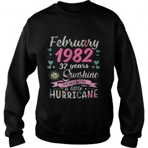 February 1982 37 years sunshine mixed with a little hurricane Sweat shirt