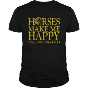 Game of Thrones horse make me happy you not so much Guy shirt
