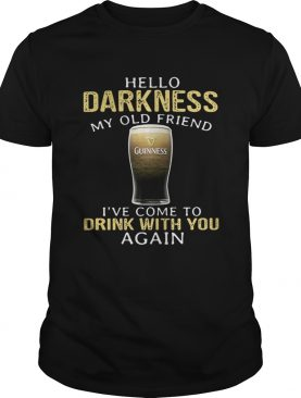 Guinness Beer Hello Darkness My Old Friend I've Come To Drink With You Again Shirt