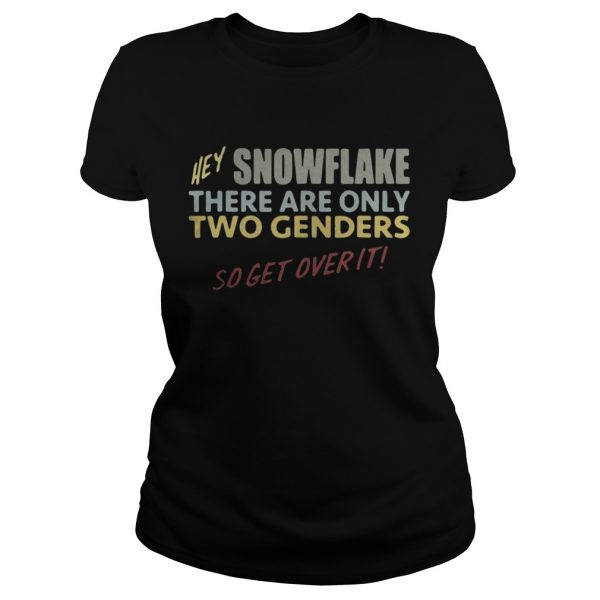 Hey snowflake there are only two genders so get over it Ladies shirt