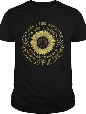 Hippie sunflower when I find myself in times of trouble mother Mary comes to me speaking words of wisdom let it be shirt