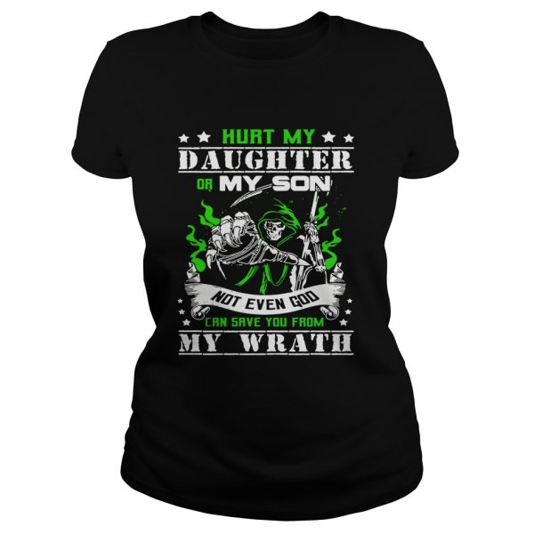 Hurt my daughter or my son not even God can save you from my wrath Ladies shirt