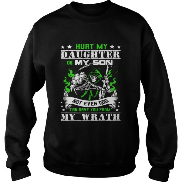 Hurt my daughter or my son not even God can save you from my wrath Sweat shirt