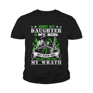 Hurt my daughter or my son not even God can save you from my wrath Youth shirt