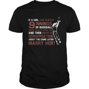 If A Girl Can Watch 9 Innings Of Baseball Know Whats Going On Guy Shirt