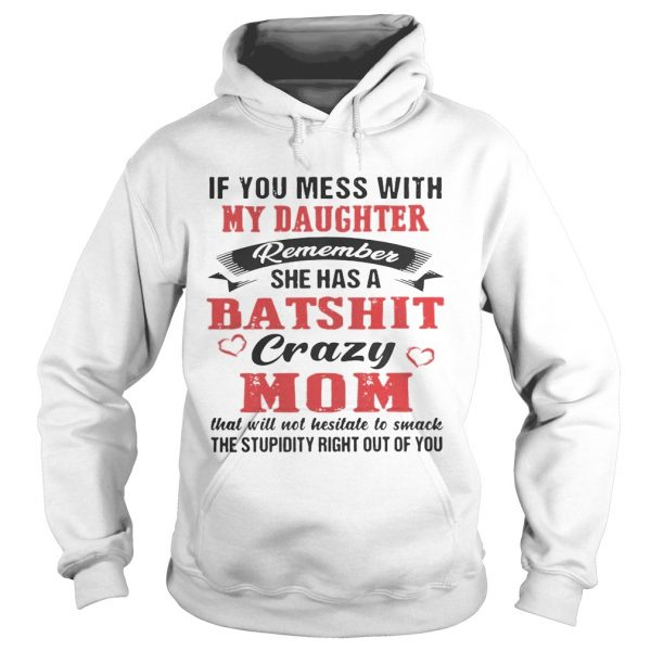 If You Mess With My Daughter Remember She A Batshit Crazy Mom Hoodie Shirt