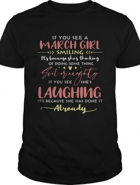If You See A March Girl Smiling Its Because Shes Thinking Of Doing Something Evil Or Naughty Shirt
