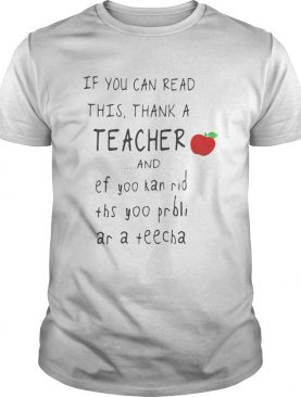 If you can read this thank a teacher and ef yoo kan rid shirt
