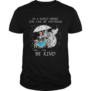 In a world where you can be anything be kind Guy shirt