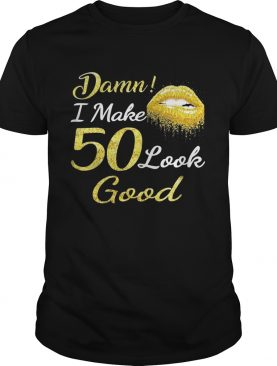 Lips Dama I Make 50 Look Good Shirt