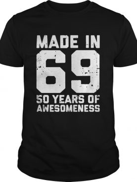 Made In 69 50 Years Of Awesomeness Shirt