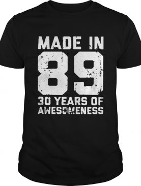 Made in 89 30 years of awesomeness shirt