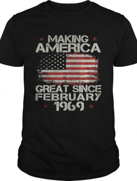 Making america great since february 1969 shirt