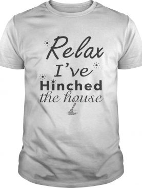 Relax i've hinched the house shirt