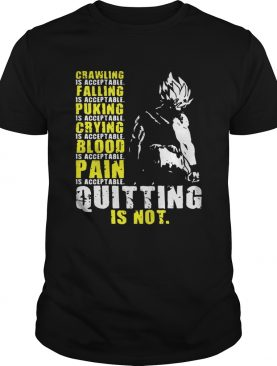 Super Saiyan Crawling is acceptable crying is acceptable falling is acceptable blood is acceptable quitting is not shirt