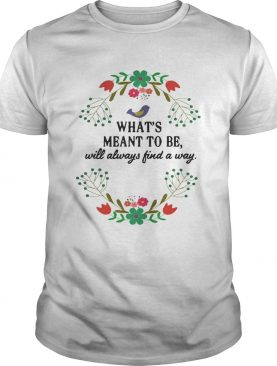 Teacher What's meant to be will always find a way shirt