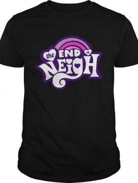 The end is Neigh shirt