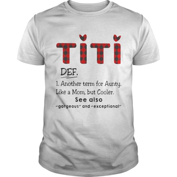 Ti Ti Def Another Term For Aunt Like A Mom But Cooler See Also Guy Shirt